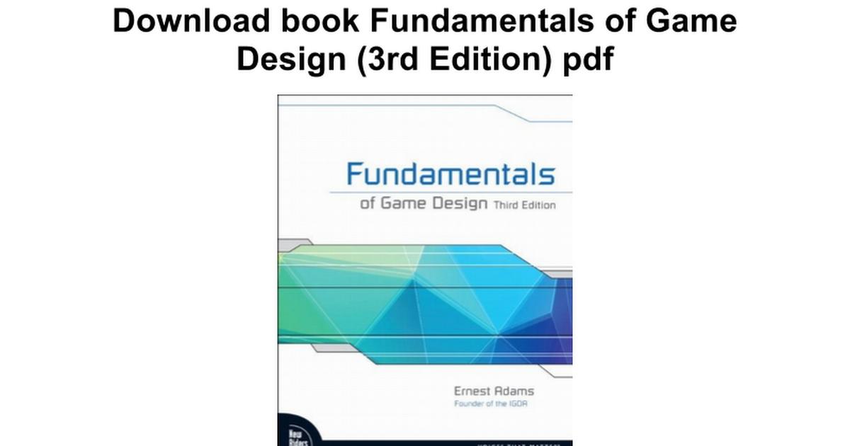 Fundamentals Of Game Design Rd Edition Google Docs - Fundamentals of game design
