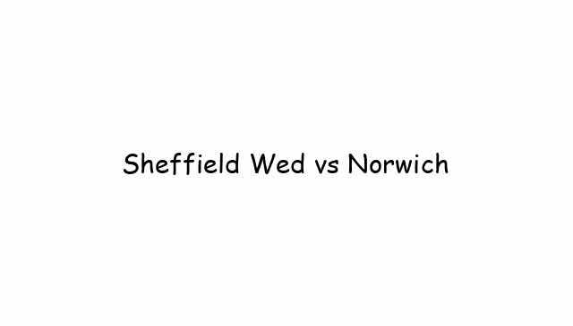 Sheffield Wed vs Norwich