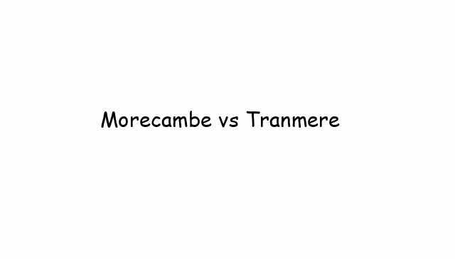 Morecambe vs Tranmere