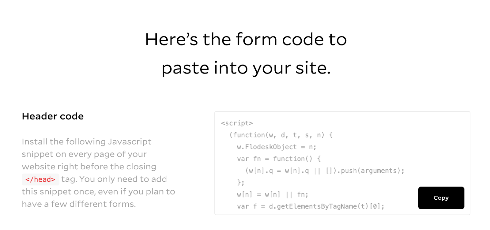 Here's the form code to paste into your site, header code instructions