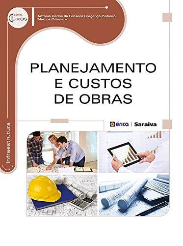 02 Planejamento e Custos de Obras por Antonio Carlos da Fonseca Bragança Pinheiro e Marcos Crivelaro