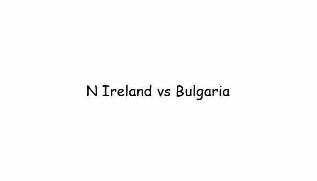 N Ireland vs Bulgaria