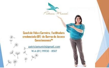 PATRICIA MUNICK: Coach de Vida e Carreira, Terapeuta quântica, Consteladora Sistêmica, Facilitadora Credenciada (BF) de Barras de Access Consciousness.