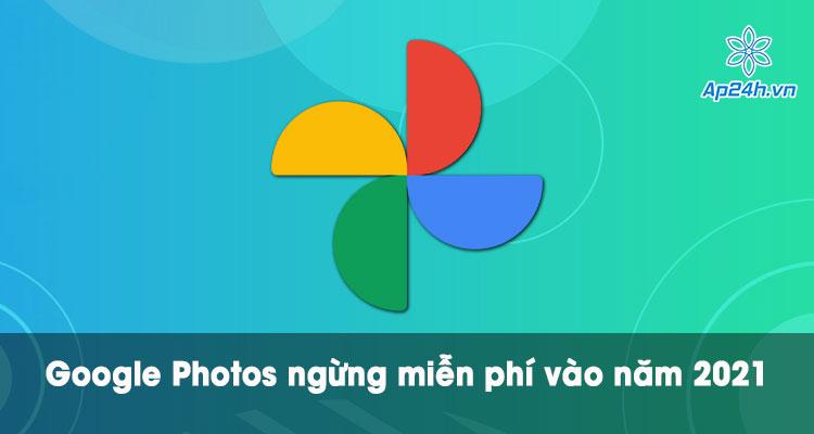 Người dùng sẽ không thể lưu trữ ảnh Google Photos miễn phí từ tháng 6 năm 2021