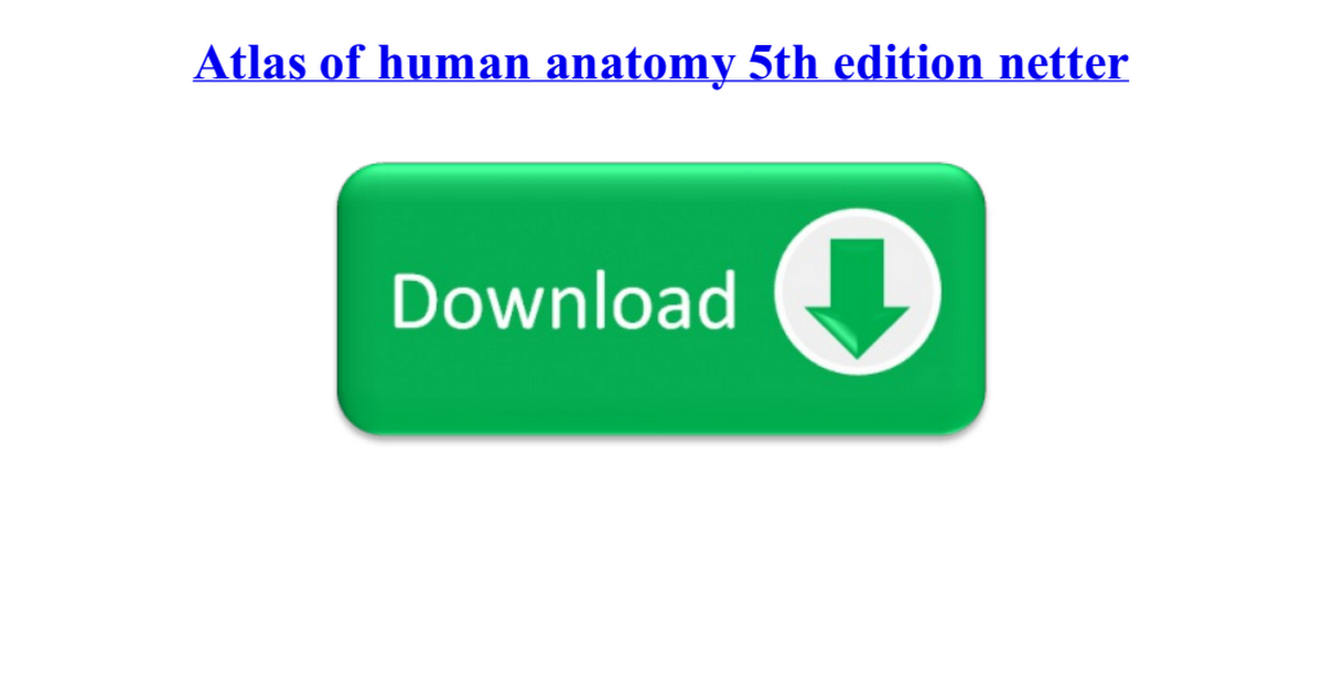 Atlas Of Human Anatomy 5th Edition Netterpdf Google Drive
