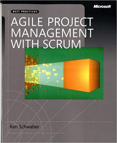 Agile Project Management with Scrum (Developer Best Practices): Schwaber, Ken