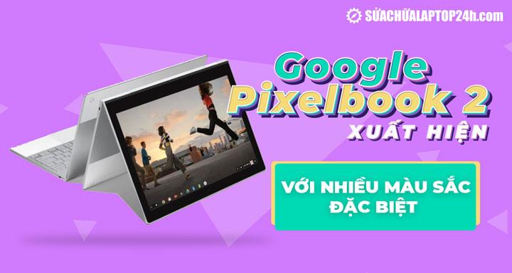 Google Pixelbook 2 cá tính với nhiều màu sắc