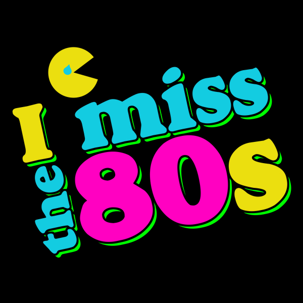 I miss the 80s