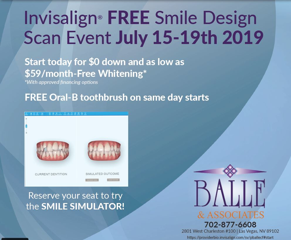 Flyer that reads Invisalign FREE Smile Design Scan Event July 15-19 2019 at Balle & Associates Las Vegas 702-877-6608