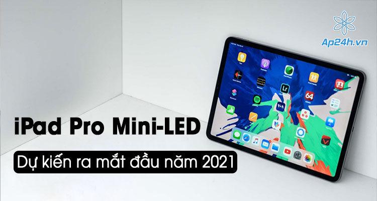 iPad Pro man hinh mini-LED sap ra mat vao nam 2021