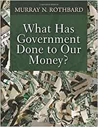 """Livre """"What Has Government Done to Our Money?"""""""