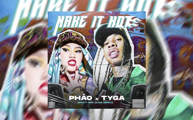 Bản remix 2 phút hơn của Pháo kết hợp với Tyga đã chính thức lên sóng