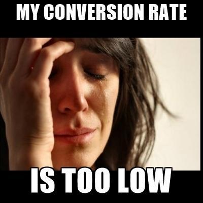 https://memegenerator.net/img/instances/56978051/my-conversion-rate-is-too-low.jpg