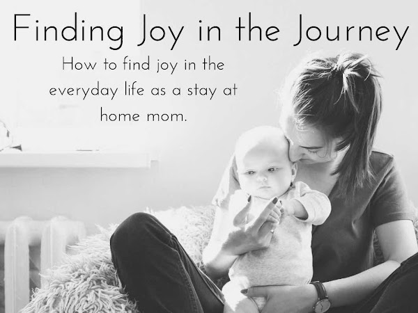 Finding Joy in the Journey: How to Find Joy in the Everyday Life as a Stay at Home Mom