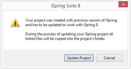Dự án của bạn đã được tạo ra với phiên bản trước của iSpring và phải được cập nhật để làm việc với iSpring 8.