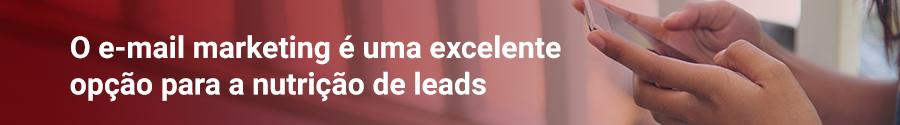 O e-mail marketing é uma excelente opção para a nutrição de leads