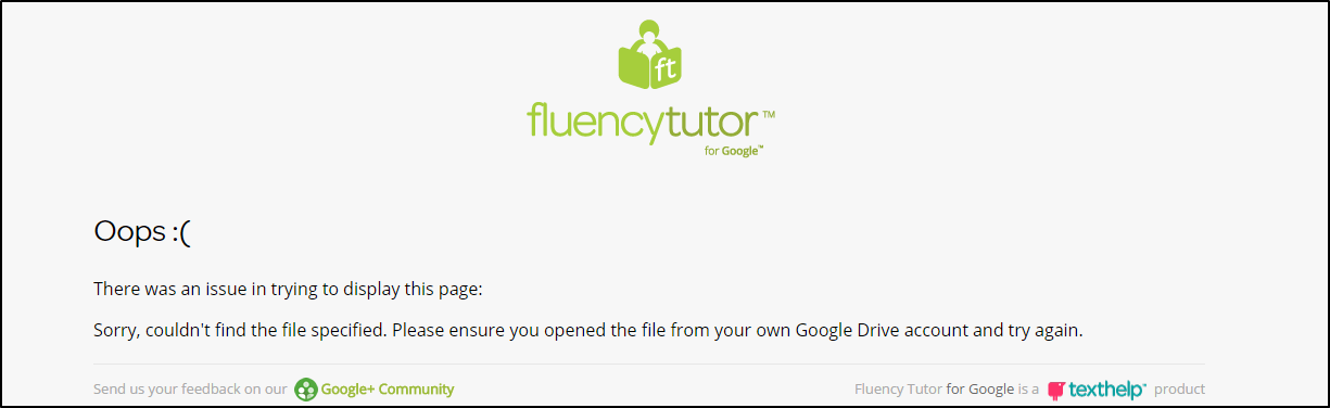 Fluency Tutor® for Google™ Oops :( There was an issue in trying to display this page:  Sorry, couldn't find the file specified. Please ensure you opened the file from your own Google Drive and try again.