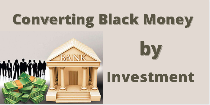 converting black money by investment