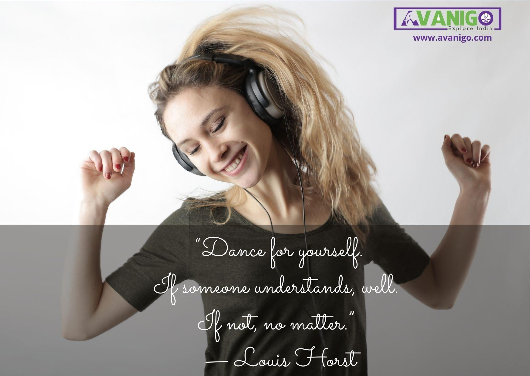 Dance for yourself. If someone understands, well. If not, no matter.