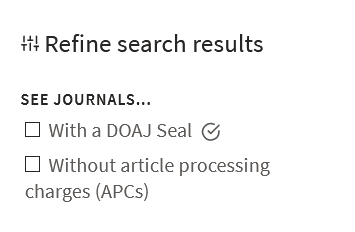 Refine search results: See journals... With a DOAJ Seal and/or Without article processing charges (APCs).