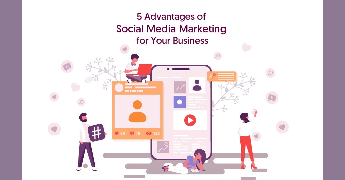 5 Advantages of Social Media Marketing for Your Business