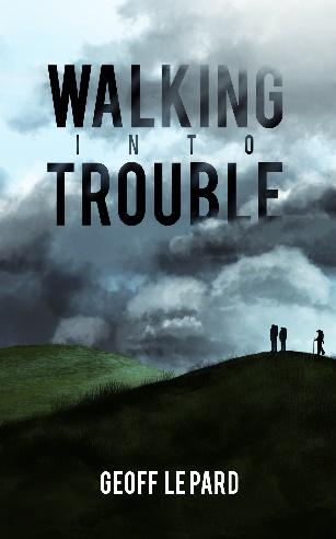 C:\Users\Geoff\Pictures\Walking Into Trouble_KDP Cover.jpg