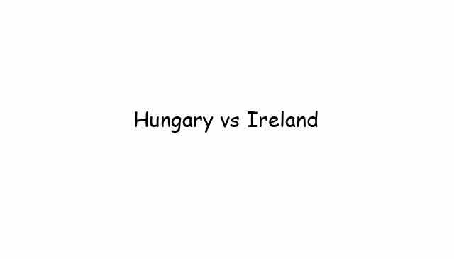 Hungary vs Ireland