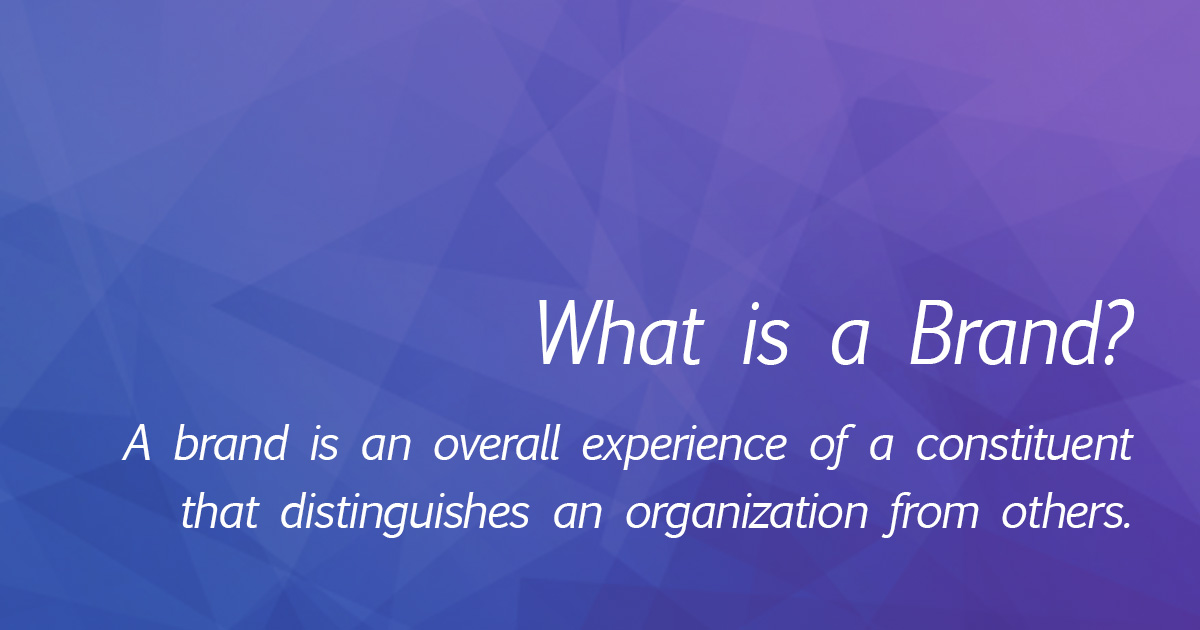 "The image is of a quote in white text across a blue and purple background and reads, ""What is a brand? A brand is an overall experience of a constituent that distinguishes an organization from others."""