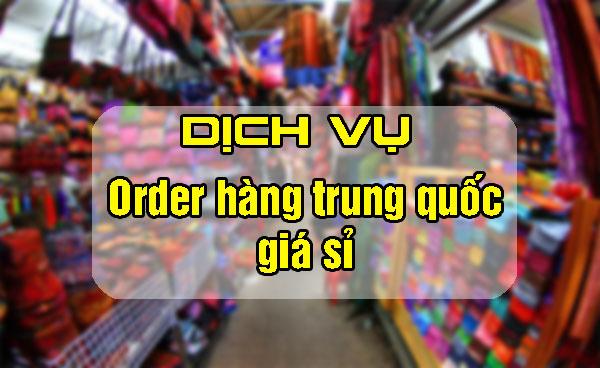 Order hàng Trung Quốc giá sỉ