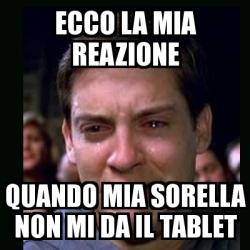 """Struttura del meme quando: una foto che ritrae un personaggio famoso che piange con la frase: """"reazione quando mia sorella non mi da il tablet"""""""