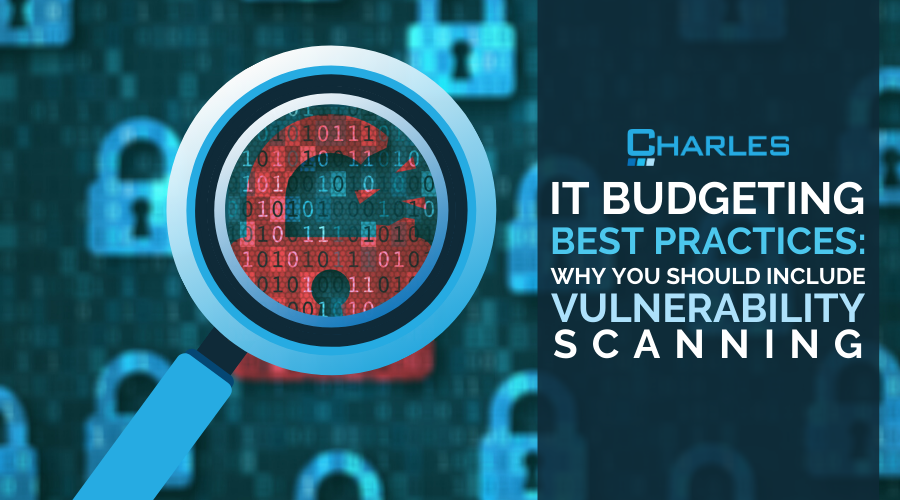 IT Budgeting Best Practices: Include A Vulnerability Scanning Program