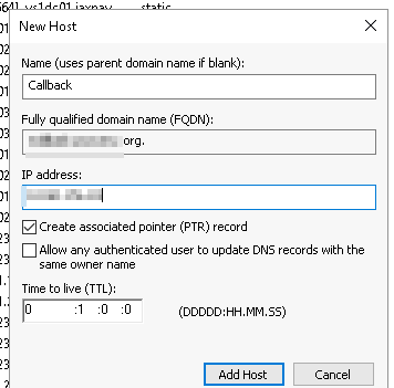 Machine generated alternative text:Neuu Host Name (uses parent domain name if blank): Callback Fully qualified domain name (FQDN): IP address: Create associated pointer (PTR) record Allow any authenticated user to update DNS records with the same owner name Time to live (TTL): (DDDDD:HH.MM.ss) Add Host Cancel