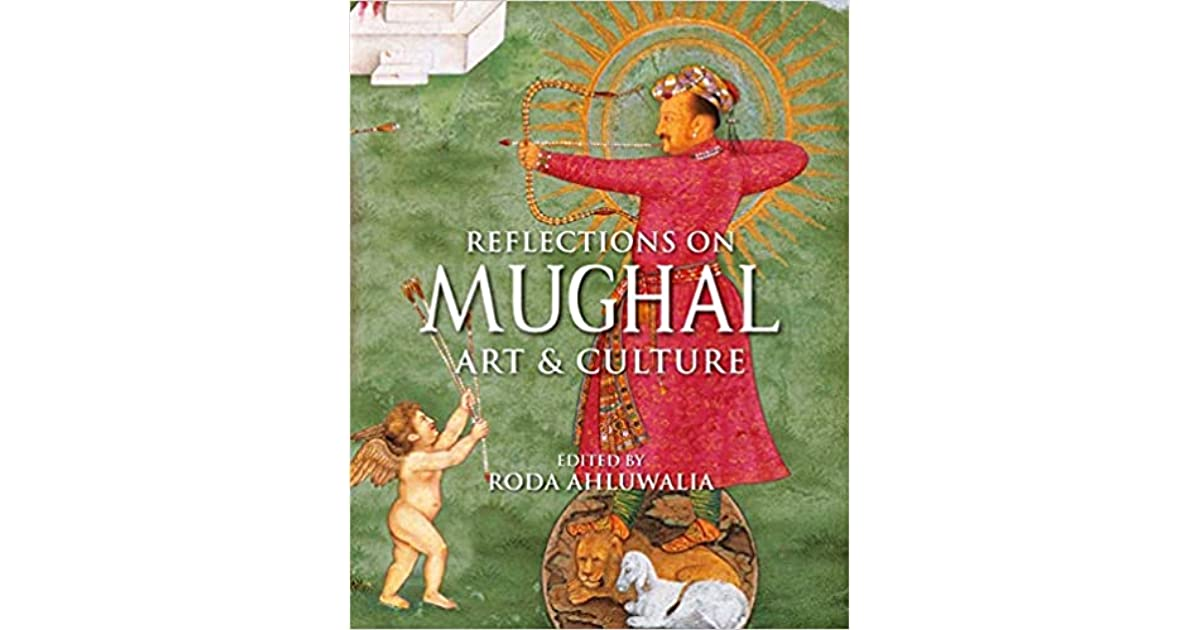 Reflections on Mughal Art and Culture by Roda Ahluwalia