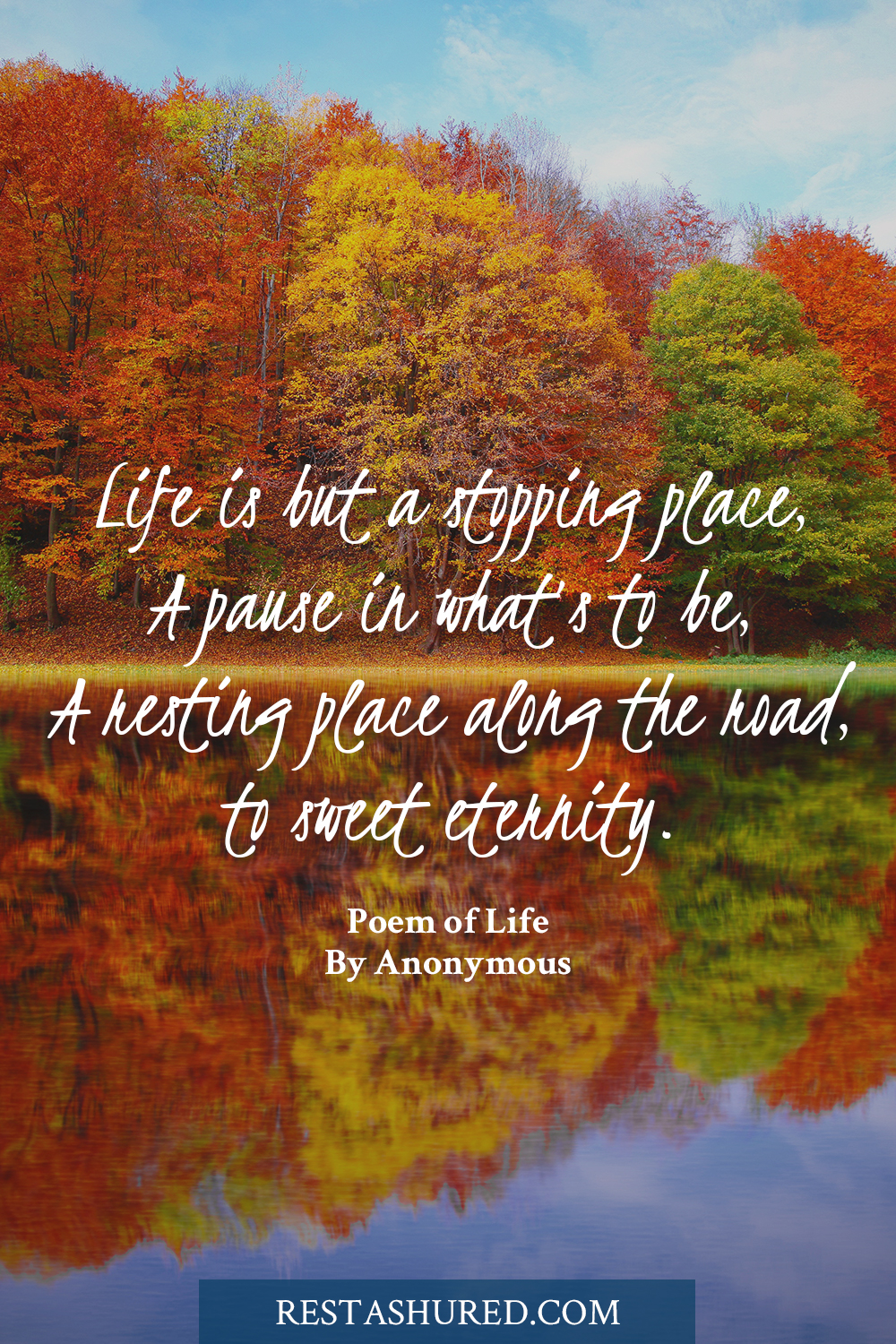 Photo of Quote stating, Life is but a stopping place, a pause in what's to be, a resting place along the road, to sweet eternity.
