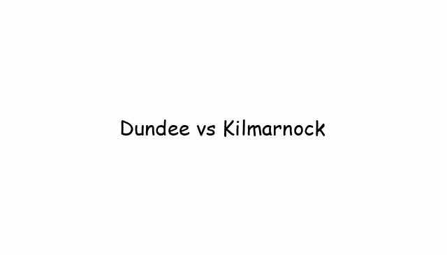 Dundee vs Kilmarnock
