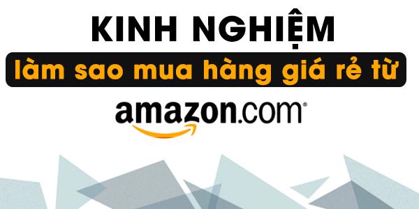 Cách mua hàng trên amazon về Việt Nam chính hãng – giá tốt