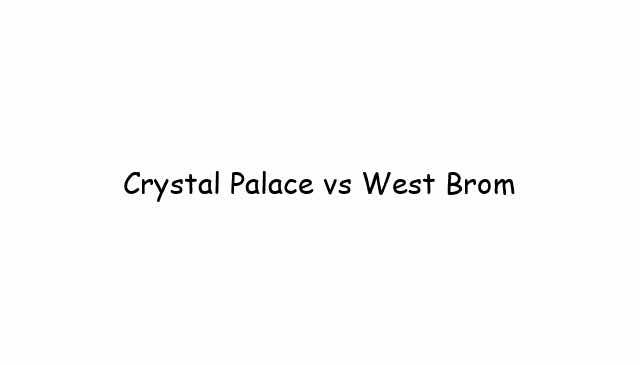 Crystal Palace vs West Brom Live Streams