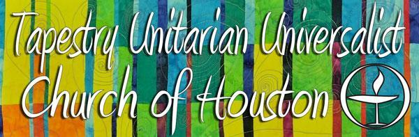 Tapestry Unitarian Universalist Church of Houston