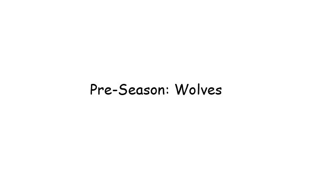 Pre-Season: Wolves