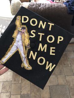 """A graduation cap that reads """"Don't stop me now."""""""
