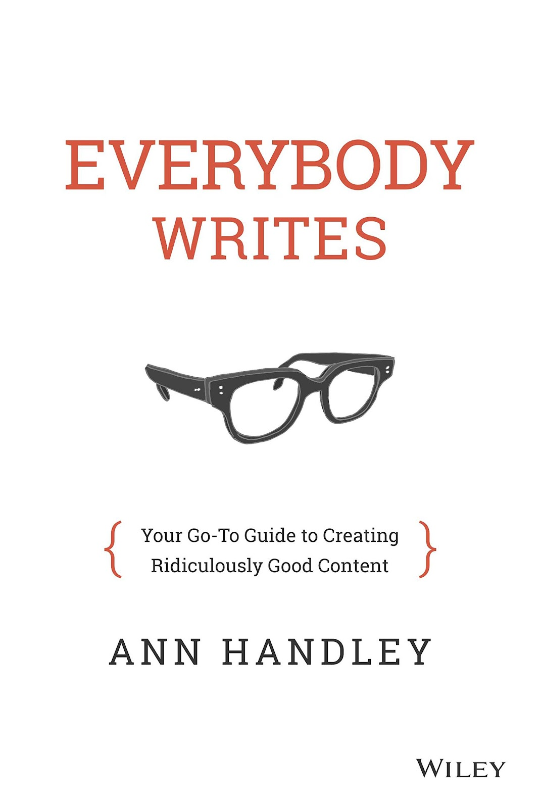 Everybody Writes: The Go-To Guide to Creating Ridiculously Good Content by Ann Handley