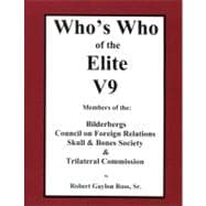 Who's Who of the Elite V9 : Members of the Bilderbergs, Council on Foreign Relations, Skull and Bones Society and Trilateral Commission,9780964988842