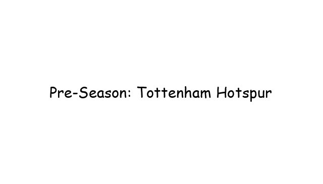 Pre-Season: Tottenham Hotspur