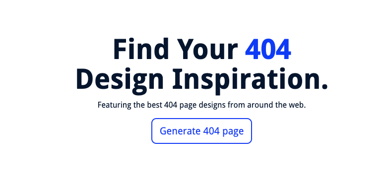 """image reading """"Find your 404 design inspiration. Featuring the best 404 page designs from around the web. (button) Generate 404 page"""""""