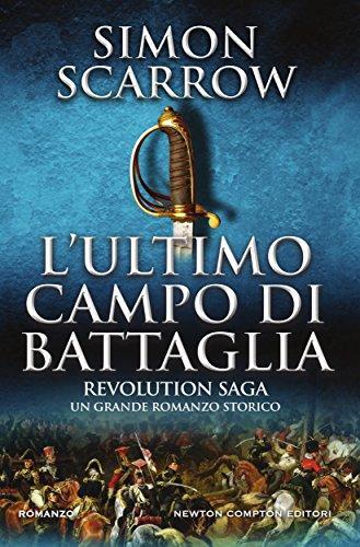Revolution Saga. L'ultimo campo di battaglia di [Scarrow, Simon]