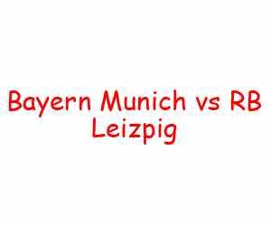 Bayern Munich vs RB Leizpig