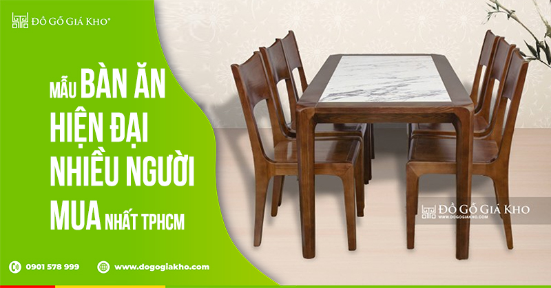 Mẫu bàn ăn hiện đại nhiều người mua nhất tphcm