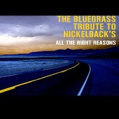 "The Bluegrass Tribute to Nickelback's ""All the Right Reasons"""