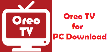 Oreo TV for PC Windows 7/10/8 Download APK for Computer