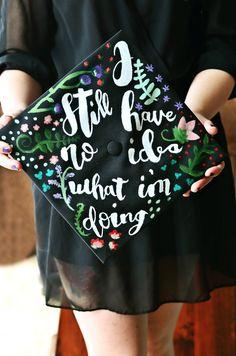 "A graduation cap that reads ""I still have no idea what I'm doing."""